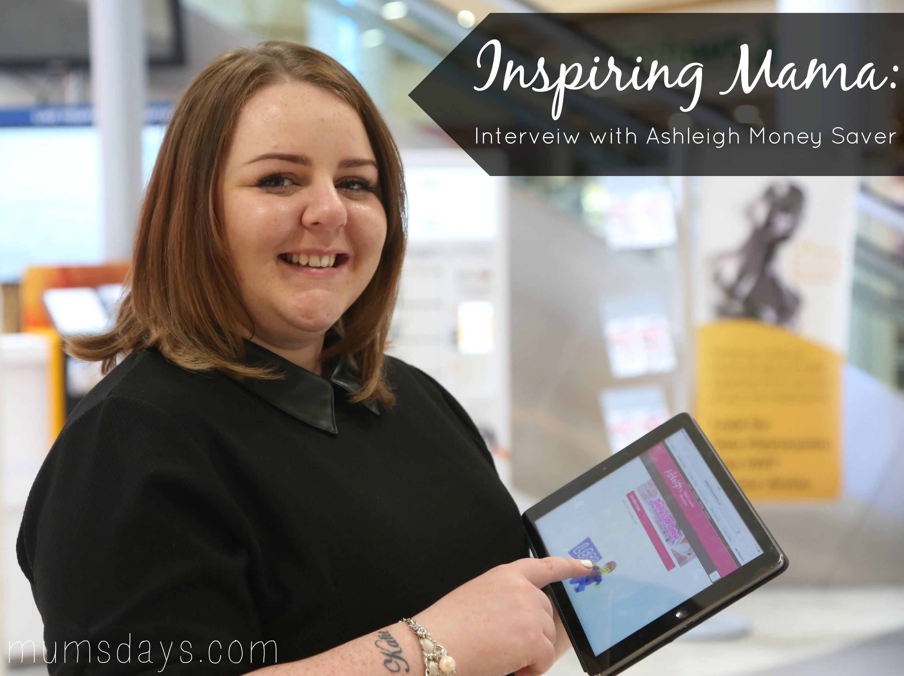 Inspiring Mama - an interview with Ashleigh Swan, Ashleigh Money Saver: http://www.mumsdays.com/ashleigh-money-saver/