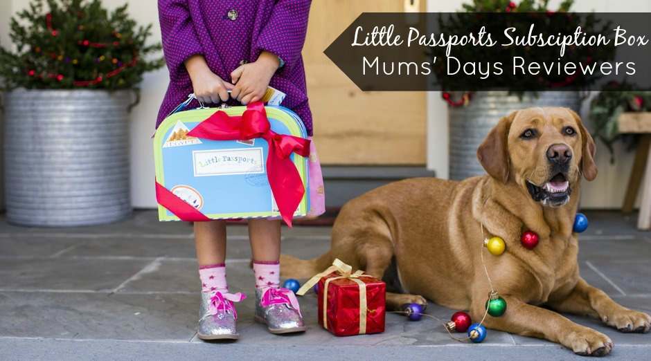 Little Passports Subscription Box - Mums' Days Reviewers - honest reviews from mums