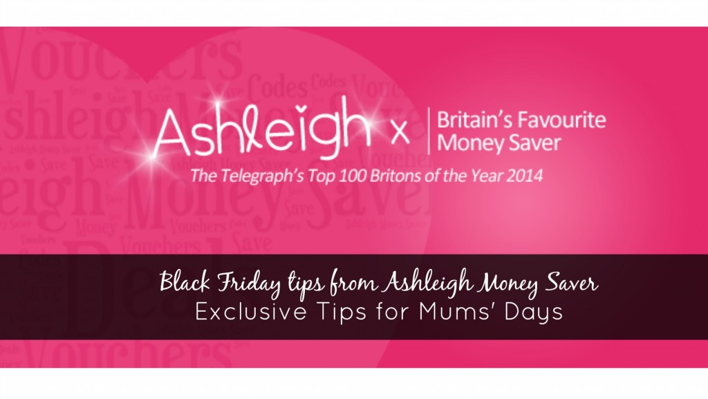Black Friday Tips from Ashleigh Money Saver - 7 tips for making the most of the best day in the retail year!
