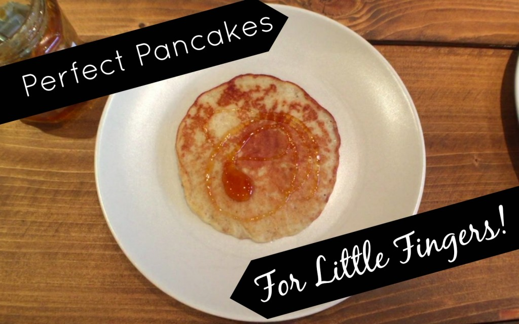 My List 4 - Perfect Pancakes for little fingers